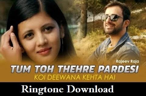 Tum To Thehre Pardesi Ringtone Download -  Latest Mp3 Ringtone