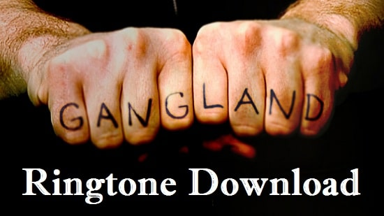 Gangland Song Ringtone Download - Latest Mp3 Ringtones