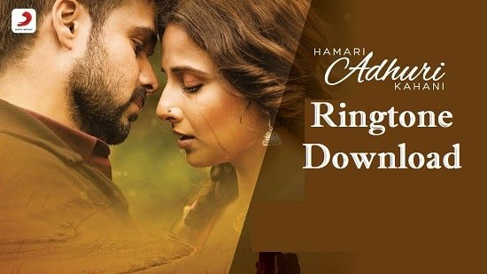 Hamari Adhuri Kahani Ringtone Download – Songs Mp3 Ringtones