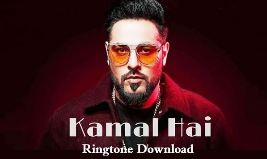 Kamal Hai Ringtone Download - Badshah  Songs Mp3 Ringtones