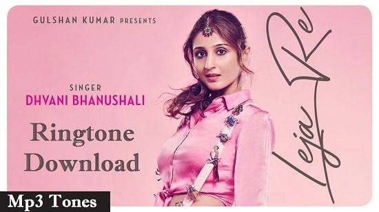 Leja Re Ringtone Download - Dhvani Bhanushali Songs Mp3 Ringtones
