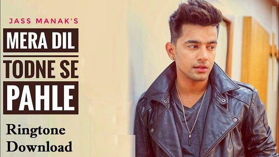 Dil Todne Se Pahle Ringtone Download - Jass Manak Songs Mp3 Tones