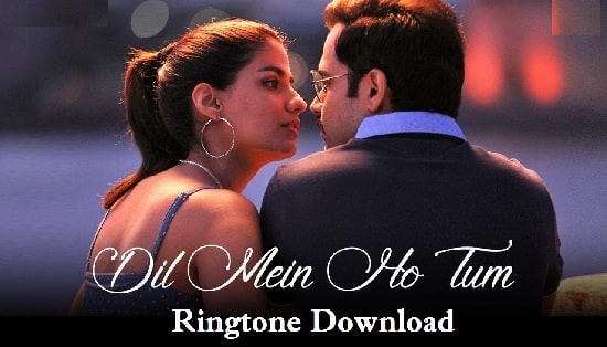 Dil Mein Ho Tum Song Ringtone Download - Free Mp3 Mobile Rongtones