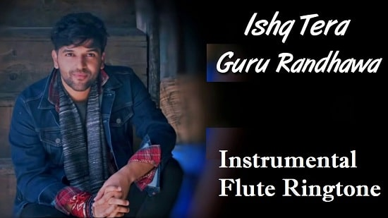 Ishq Tera Instrumental And Flute Ringtone Download - Free Mp3 Tones