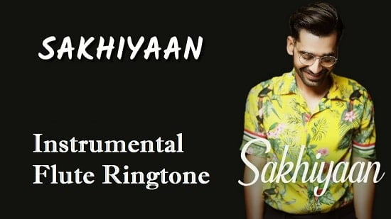 Sakhiyaan Instrumental And Flute Ringtone Download - Free Mobile Tones