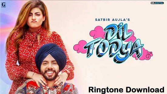 Dil Todeya Song Ringtone Download - Satbir Aujla Free Mp3 Tones