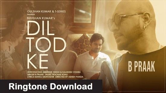 Dil Tod Ke Song Ringtone Download - B Praak And Rochak Kohli