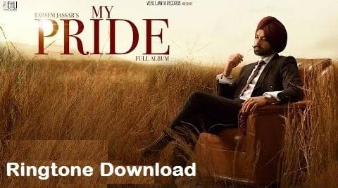 My Pride Song Ringtone Download – Tarsem Jassar Free Mp3 Tones